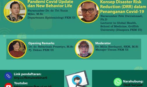 Webinar Seri 6 FKM UI: Pandemi COVID-19 Update dan New Behaviour Life serta Konsep Disaster Risk Reduction dalam Penanganan COVID-19