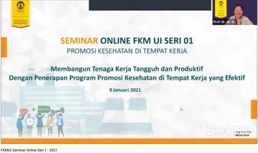 Seminar Online FKM UI Seri 1, Membangun Tenaga Kerja Tangguh dan Produktif dengan Penerapan Program Promosi Kesehatan di Tempat Kerja