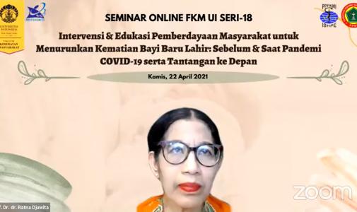 """Seminar Online Seri 18 FKM UI, """"Seminar Nasional Intervensi dan Edukasi Pemberdayaan Masyarakat untuk Menurunkan Kematian Bayi Baru Lahir: Sebelum dan Saat Pandemi COVID-19 serta Tantangan ke Depan"""""""