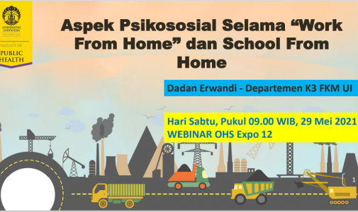 Seminar Online FKM UI Seri 25, Grand Opening OHS EXPO 12: Ergonomic, Fatigue, and Stress Management During Work From Home and School From Home